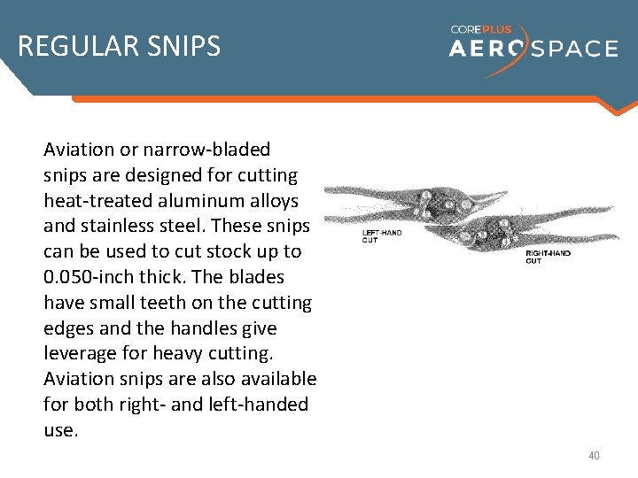 REGULAR SNIPS Aviation or narrow-bladed Regular or straight snips are used snips are designed