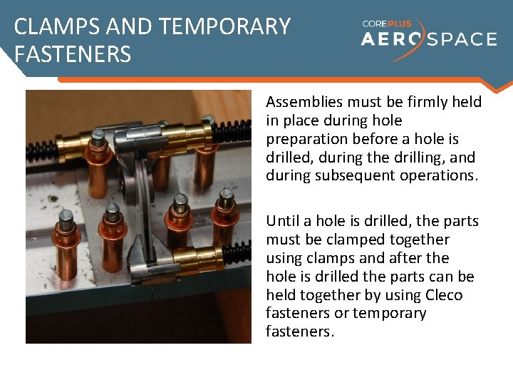 CLAMPS AND TEMPORARY FASTENERS Assemblies must be firmly held in place during hole preparation
