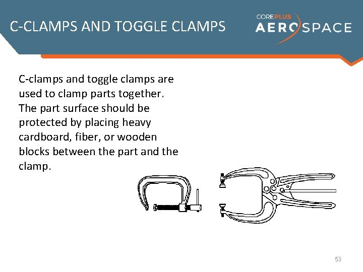 C-CLAMPS AND TOGGLE CLAMPS C-clamps and toggle clamps are used to clamp parts together.
