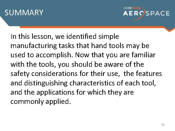 SUMMARY In this lesson, we identified simple manufacturing tasks that hand tools may be