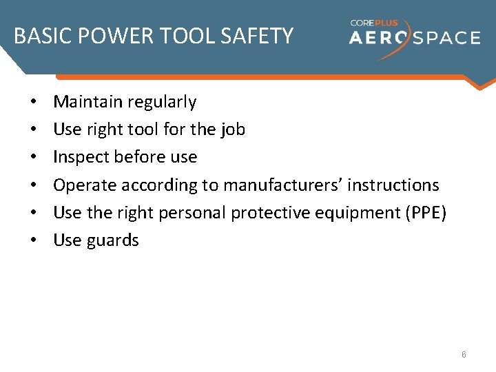 BASIC POWER TOOL SAFETY • • • Maintain regularly Use right tool for the