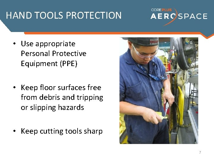 HAND TOOLS PROTECTION • Use appropriate Personal Protective Equipment (PPE) • Keep floor surfaces
