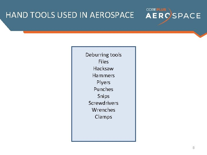 HAND TOOLS USED IN AEROSPACE Deburring tools Files Hacksaw Hammers Plyers Punches Snips Screwdrivers
