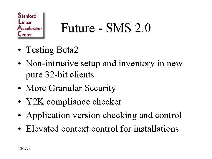 Future - SMS 2. 0 • Testing Beta 2 • Non-intrusive setup and inventory