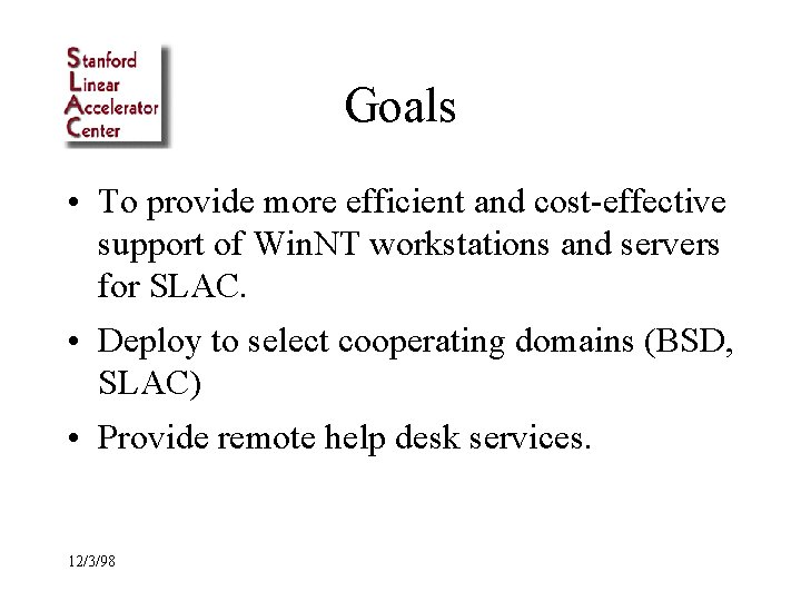 Goals • To provide more efficient and cost-effective support of Win. NT workstations and