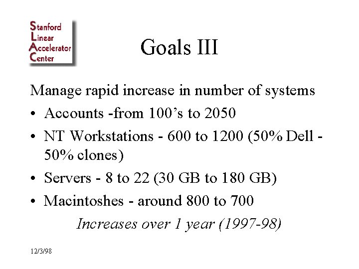 Goals III Manage rapid increase in number of systems • Accounts -from 100's to