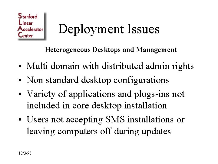 Deployment Issues Heterogeneous Desktops and Management • Multi domain with distributed admin rights •