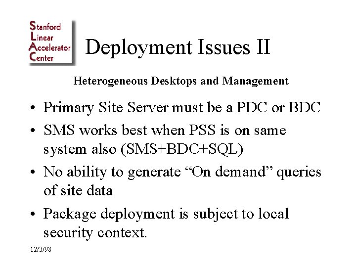 Deployment Issues II Heterogeneous Desktops and Management • Primary Site Server must be a