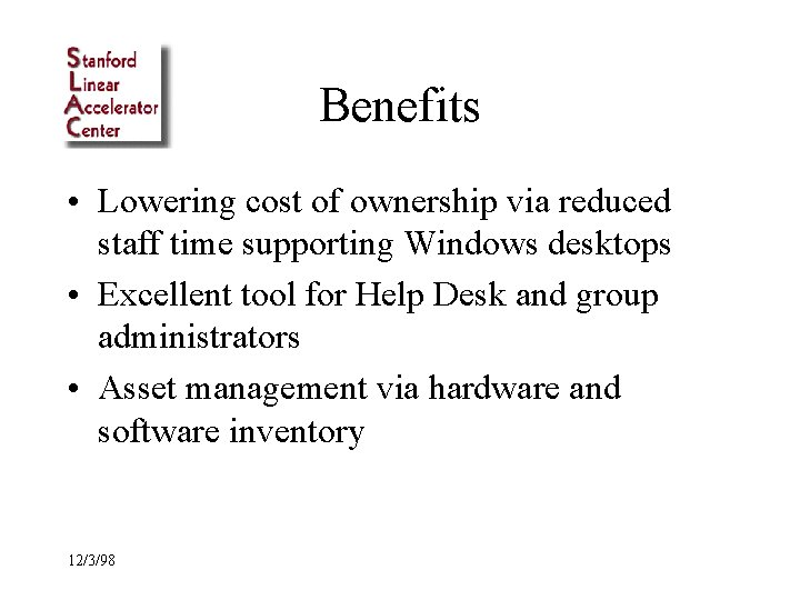 Benefits • Lowering cost of ownership via reduced staff time supporting Windows desktops •