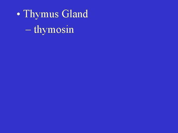 • Thymus Gland – thymosin