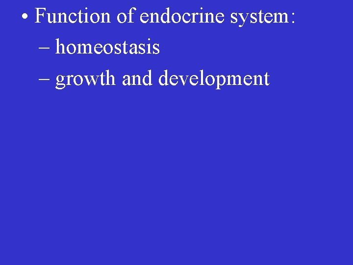• Function of endocrine system: – homeostasis – growth and development