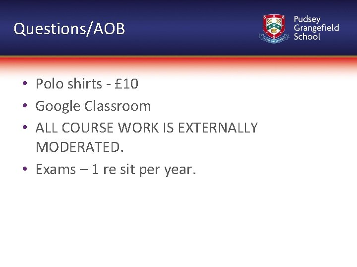 Questions/AOB • Polo shirts - £ 10 • Google Classroom • ALL COURSE WORK
