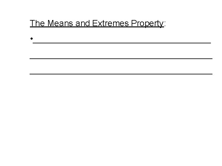 The Means and Extremes Property: • ______________________________________