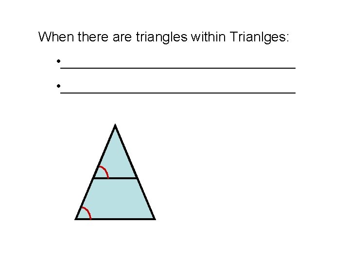 When there are triangles within Trianlges: • _______________________________