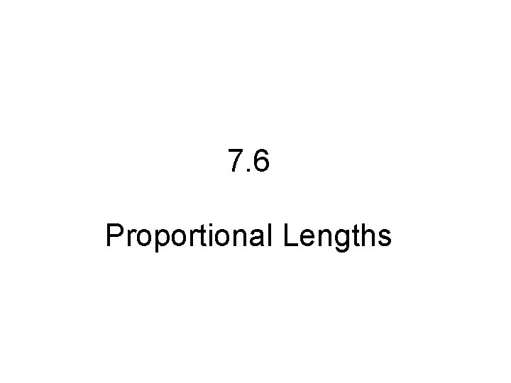 7. 6 Proportional Lengths