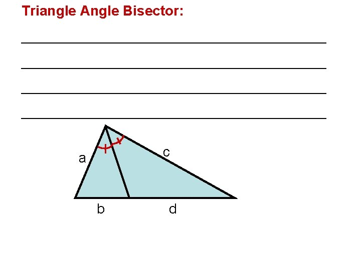 Triangle Angle Bisector: _______________________________________ c a b d