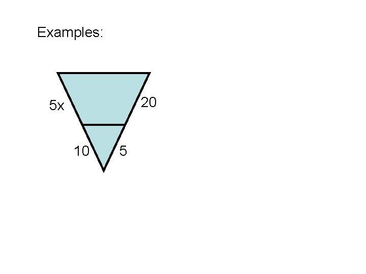 Examples: 20 5 x 10 5