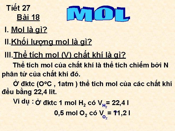 Tiết 27 Bài 18 I. Mol là gì? II. Khối lượng mol là gì?