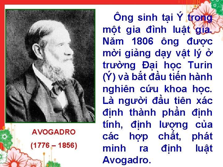 AVOGADRO (1776 – 1856) Ông sinh tại Ý trong một gia đình luật gia.