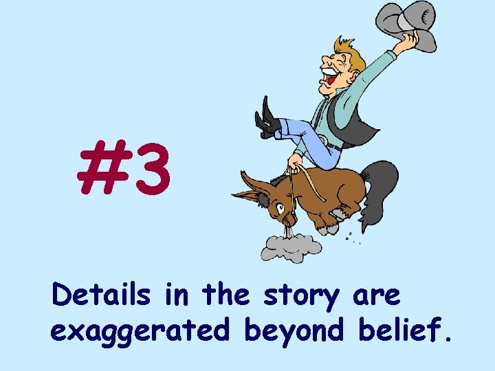 #3 Details in the story are exaggerated beyond belief.