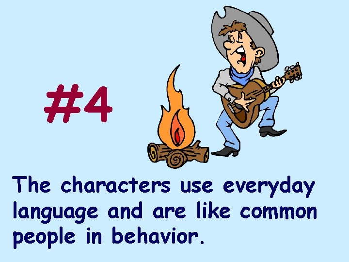 #4 The characters use everyday language and are like common people in behavior.