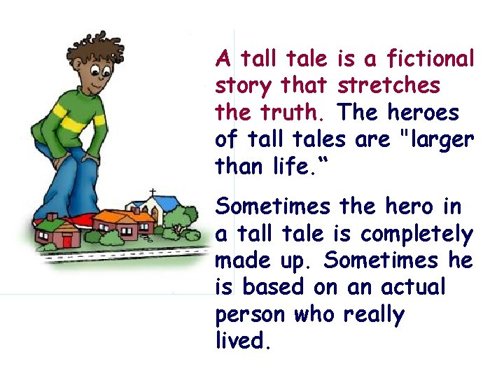 A tall tale is a fictional story that stretches truth. The heroes the