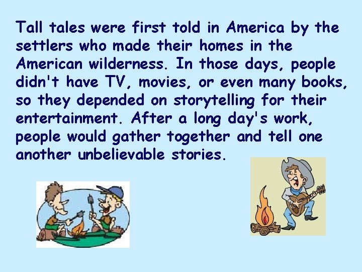 Tall tales were first told in America by the settlers who made their homes