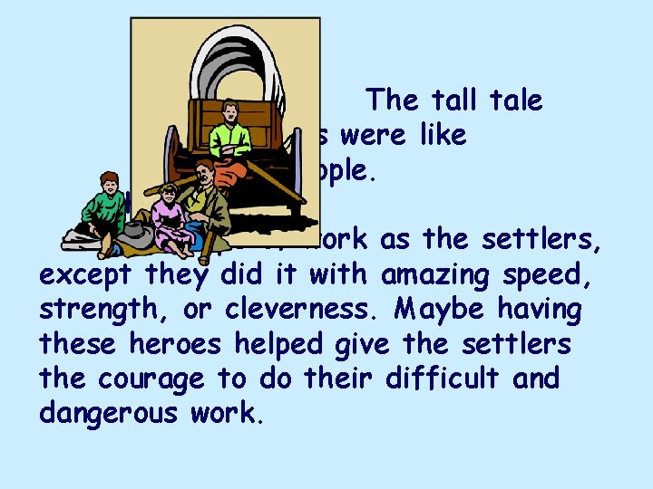 The tall tale heroes were like regular people. They did the same type of