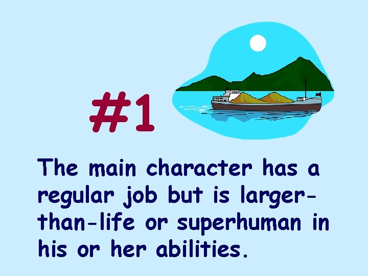 #1 The main character has a regular job but is largerthan-life or superhuman in