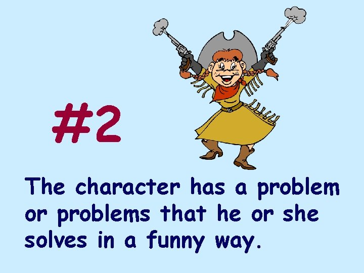 #2 The character has a problem or problems that he or she solves in