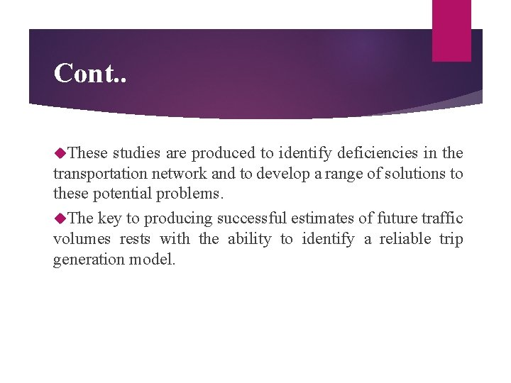 Cont. . These studies are produced to identify deficiencies in the transportation network and