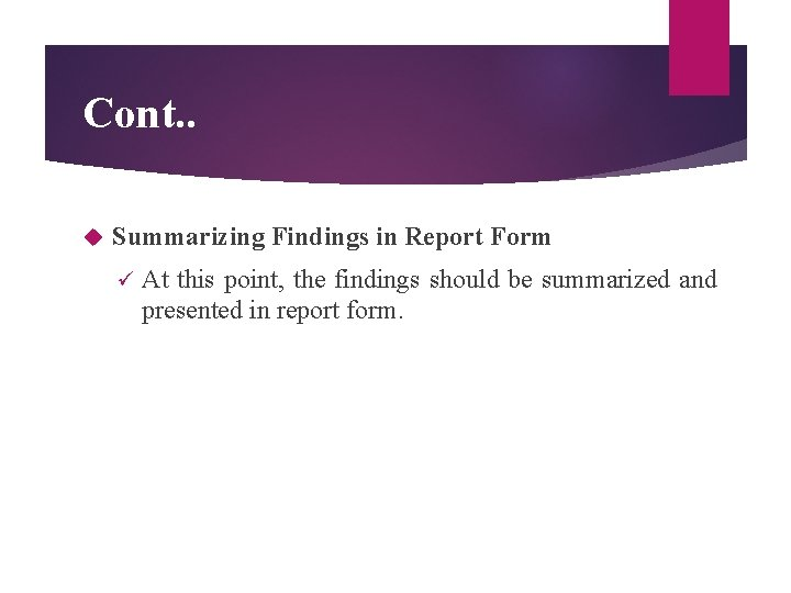 Cont. . Summarizing Findings in Report Form ü At this point, the findings should
