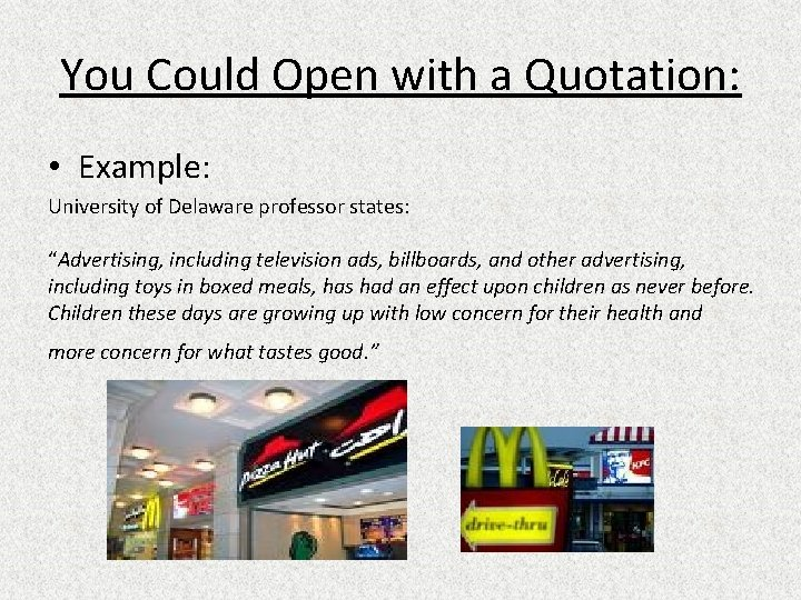 """You Could Open with a Quotation: • Example: University of Delaware professor states: """"Advertising,"""