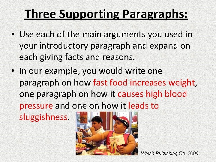 Three Supporting Paragraphs: • Use each of the main arguments you used in your