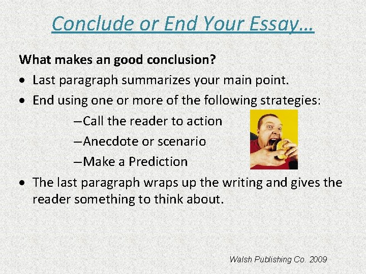 Conclude or End Your Essay… What makes an good conclusion? · Last paragraph summarizes