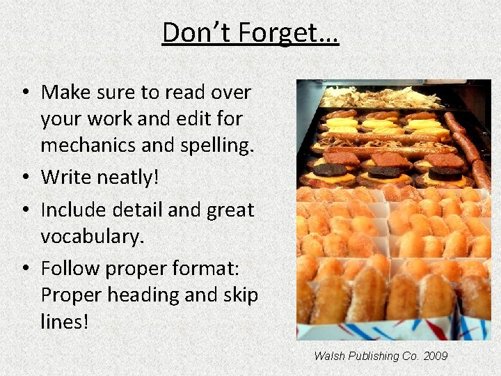 Don't Forget… • Make sure to read over your work and edit for mechanics