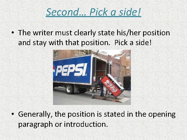 Second… Pick a side! • The writer must clearly state his/her position and stay