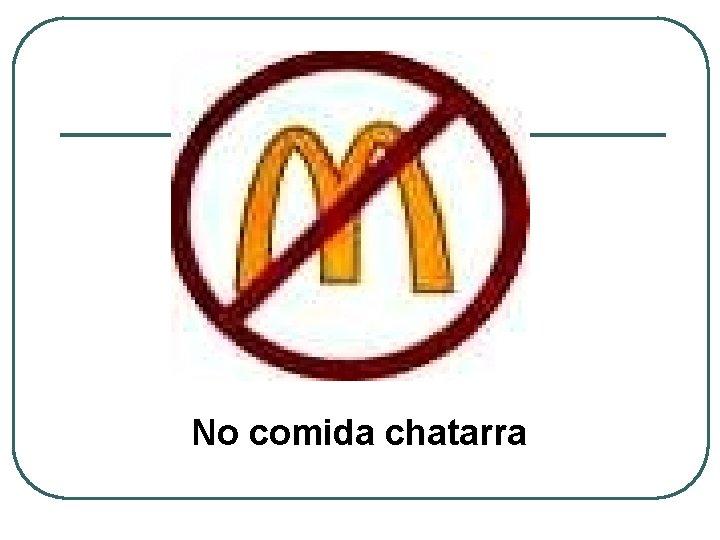 No comida chatarra