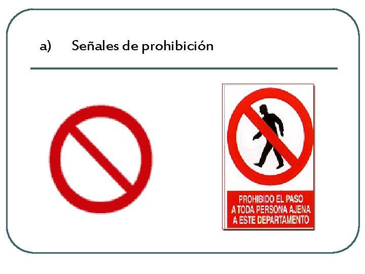 a) Señales de prohibición