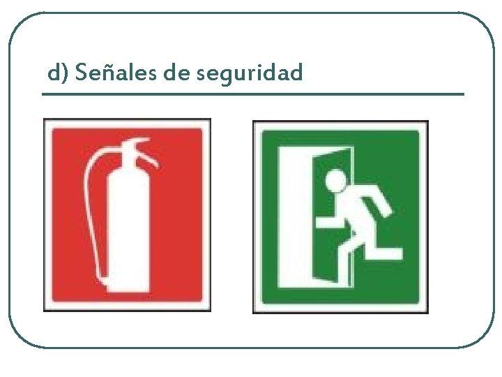 d) Señales de seguridad