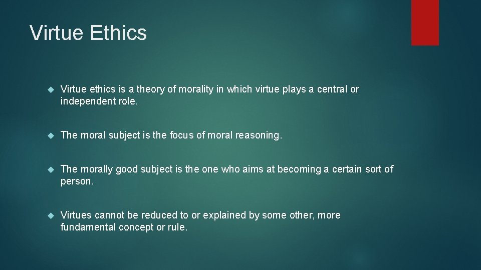 Virtue Ethics Virtue ethics is a theory of morality in which virtue plays a