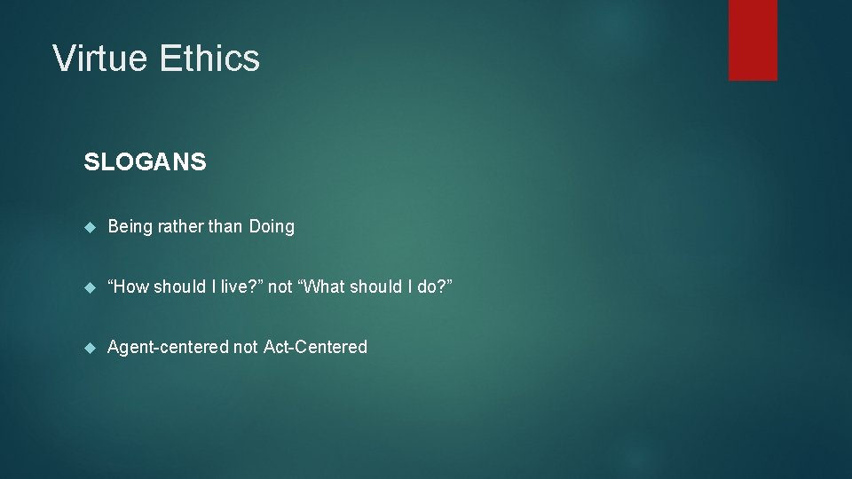 """Virtue Ethics SLOGANS Being rather than Doing """"How should I live? """" not """"What"""