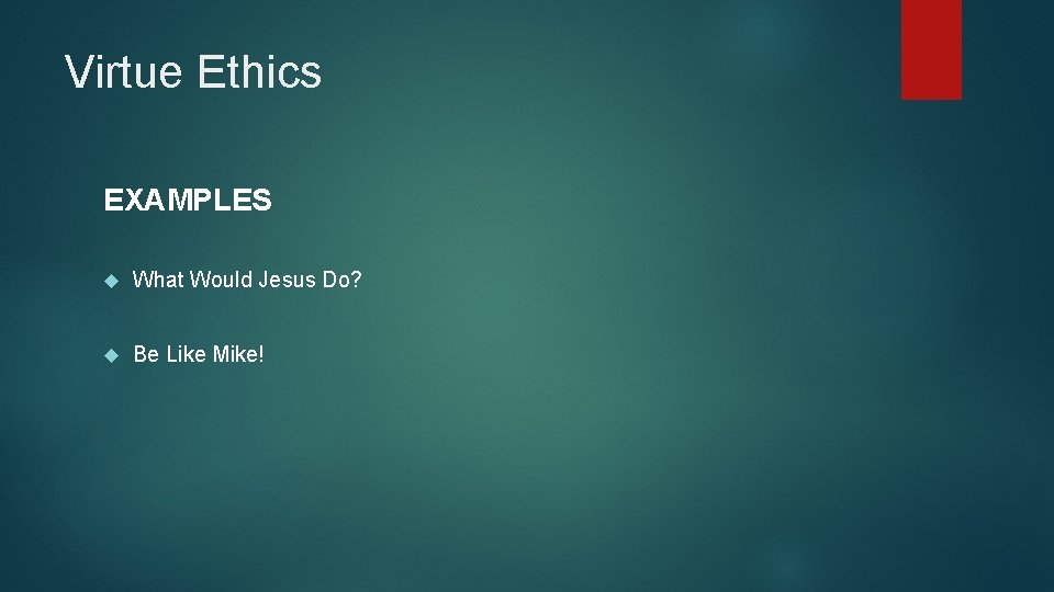 Virtue Ethics EXAMPLES What Would Jesus Do? Be Like Mike!