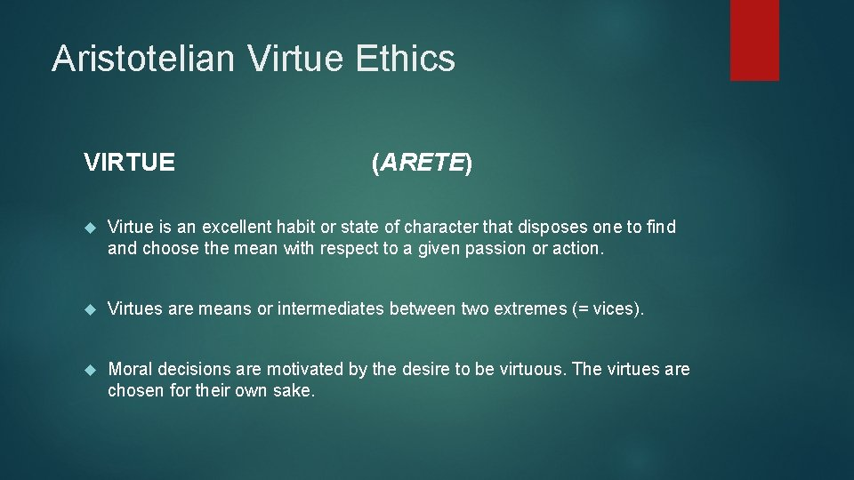 Aristotelian Virtue Ethics VIRTUE (ARETE) Virtue is an excellent habit or state of character