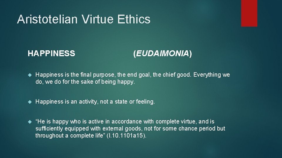 Aristotelian Virtue Ethics HAPPINESS (EUDAIMONIA) Happiness is the final purpose, the end goal, the