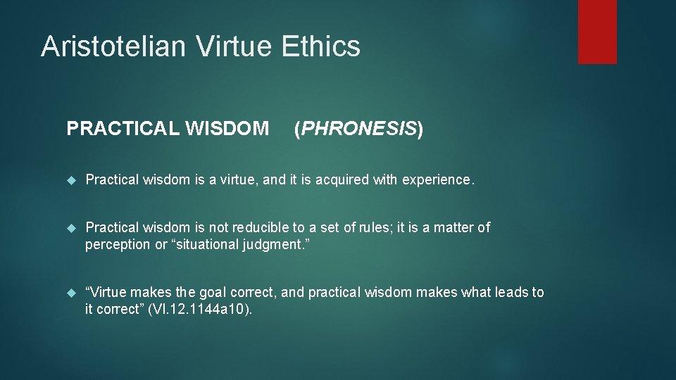 Aristotelian Virtue Ethics PRACTICAL WISDOM (PHRONESIS) Practical wisdom is a virtue, and it is