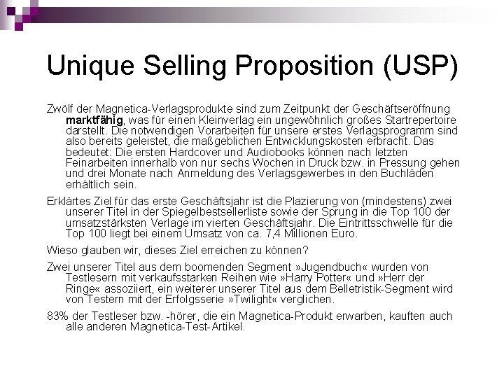 Unique Selling Proposition (USP) Zwölf der Magnetica-Verlagsprodukte sind zum Zeitpunkt der Geschäftseröffnung marktfähig, was