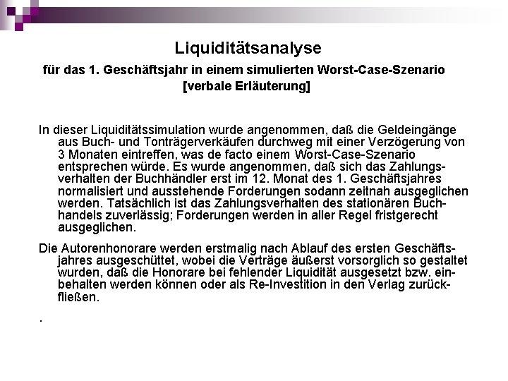 Liquiditätsanalyse für das 1. Geschäftsjahr in einem simulierten Worst-Case-Szenario [verbale Erläuterung] In dieser Liquiditätssimulation