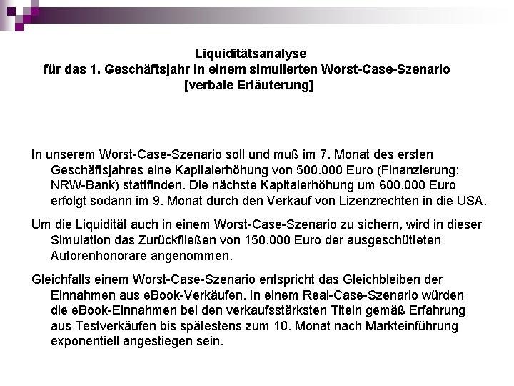 Liquiditätsanalyse für das 1. Geschäftsjahr in einem simulierten Worst-Case-Szenario [verbale Erläuterung] In unserem Worst-Case-Szenario