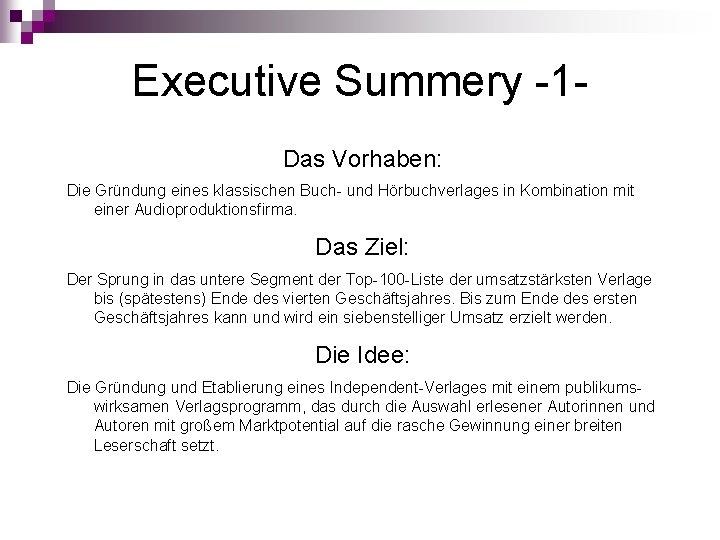 Executive Summery -1 Das Vorhaben: Die Gründung eines klassischen Buch- und Hörbuchverlages in Kombination